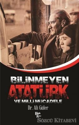 Ali Güler - Bilinmeyen Atatürk ve Milli Mücadele | Sözcü Kitabevi