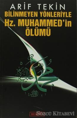 Bilinmeyen Yönleriyle Hz. Muhammed'in Ölümü