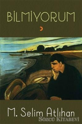 M. Selim Atlıhan - Bilmiyorum | Sözcü Kitabevi