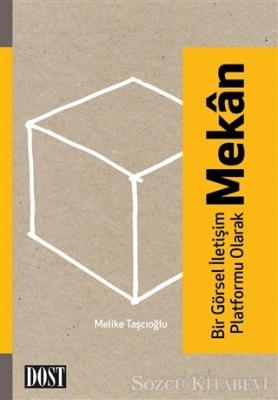 Melike Taşçıoğlu - Bir Görsel İletişim Platformu Olarak Mekan | Sözcü Kitabevi
