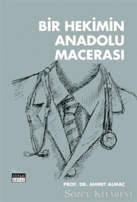 Ahmet Almaç - Bir Hekimin Anadolu Macerası   Sözcü Kitabevi
