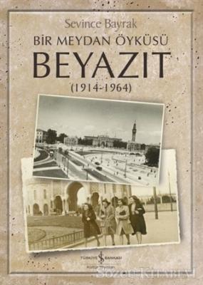 Sevince Bayrak - Bir Meydan Öyküsü Beyazıt (1914-1964) | Sözcü Kitabevi