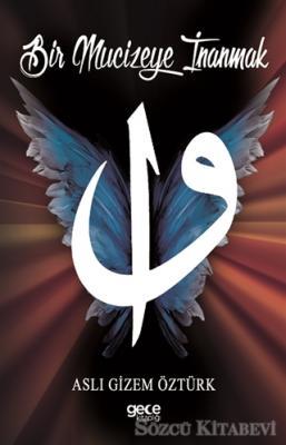 Aslı Gizem Öztürk - Bir Mucizeye İnanmak | Sözcü Kitabevi