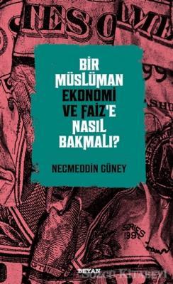 Bir Müslüman Ekonomi ve Faiz'e Nasıl Bakmalı?