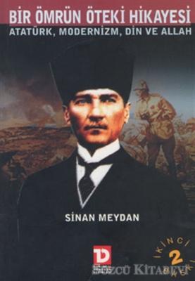 Bir Ömrün Öteki Hikayesi Atatürk Modernizm Din ve Allah
