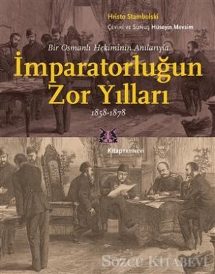 Bir Osmanlı Hekiminin Anılarıyla İmparatorlüğun Zor Yılları 1858-1878