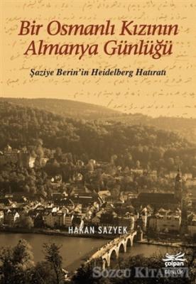 Bir Osmanlı Kızının Almanya Günlüğü - Şaziye Berin'in Heidelberg Hatıratı
