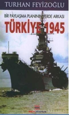Bir Paylaşma Planının Perde Arkası Türkiye 1945