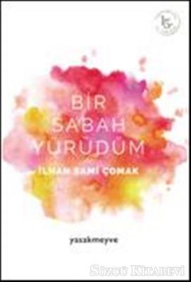 İlhan Sami Çomak - Bir Sabah Yürüdüm | Sözcü Kitabevi