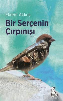 Ekrem Akkuş - Bir Serçenin Çırpınışı | Sözcü Kitabevi