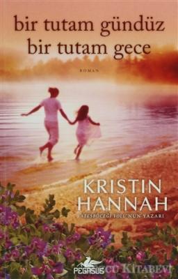 Kristin Hannah - Bir Tutam Gündüz Bir Tutam Gece | Sözcü Kitabevi