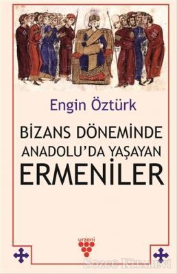 Bizans Döneminde Anadolu'da Yaşayan Ermeniler