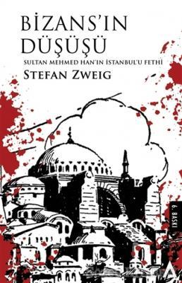 Stefan Zweig - Bizans'ın Düşüşü - Sultan Mehmed Han'ın İstanbul'u Fethi | Sözcü Kitabevi