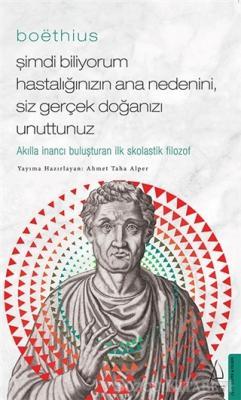 Boethius - Şimdi Biliyorum Hastalığınızın Ana Nedenini, Siz Gerçek Doğanızı Unuttunuz