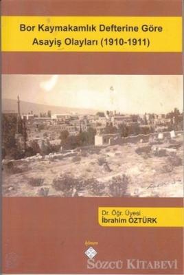 Bor Kaymakamlık Defterine Göre Asayiş Olayları (1910-1911)
