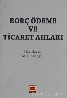 M. Cihanoğlu - Borç Ödeme ve Ticaret Ahlakı (Cep Boy)   Sözcü Kitabevi