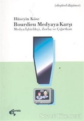 Bourdieu Medyaya Karşı Medya: İşbirlikçi, Zorba ve Çığırtkan
