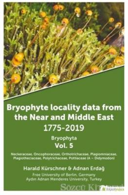 Bryophyte Locality Data From The Near and Middle East 1775-2019 Bryophyta Vol. 5