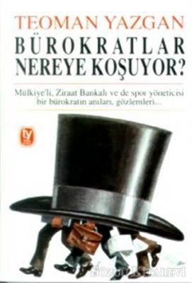 Bürokratlar Nereye Koşuyor? Mülkiye'li, Ziraat Bankalı ve de Spor Yöneticisi Bir Bürokratın Anıları, Gözlemleri...