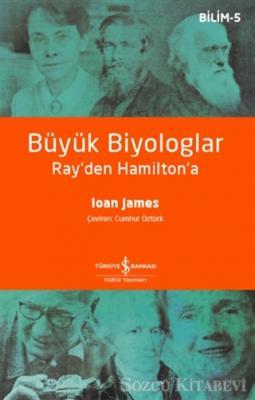 Ioan James - Büyük Biyologlar - Ray'den Hamilton'a | Sözcü Kitabevi