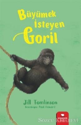 Jill Tomlinson - Büyümek İsteyen Goril   Sözcü Kitabevi