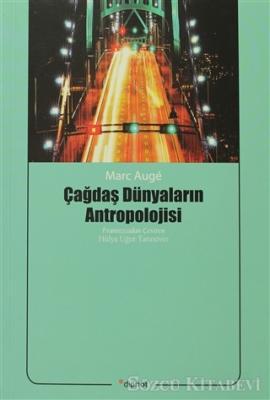 Marc Auge - Çağdaş Dünyaların Antropolojisi | Sözcü Kitabevi
