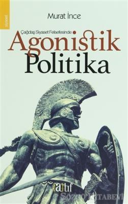 Çağdaş Siyaset Felsefesinde Agonistik Politika