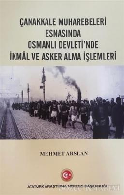 Çanakkale Muharebeleri Esnasında Osmanlı Devlet'nde İkmal ve Asker Alma İşlemleri