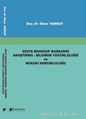 Çekte Muhatap Bankanın Araştırma - Bildirim Yükümlülüğü ve Hukuki Sorumluluğu