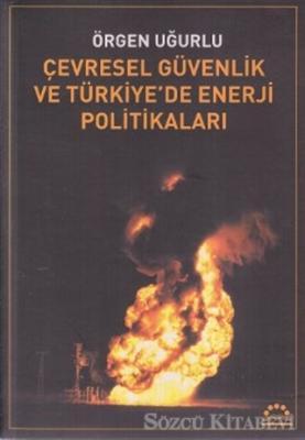 Örgen Uğurlu - Çevresel Güvenlik ve Türkiye'de Enerji Politikaları | Sözcü Kitabevi