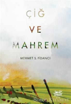 Mehmet S. Fidancı - Çiğ ve Mahrem | Sözcü Kitabevi