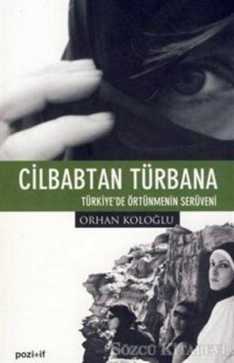 Cilbabtan Türbana Türkiye'de Örtünmenin Serüveni