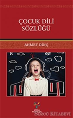 Ahmet Dinç - Çocuk Dili Sözlüğü   Sözcü Kitabevi