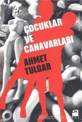 Ahmet Tulgar - Çocuklar ve Canavarları   Sözcü Kitabevi