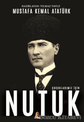 Mustafa Kemal Atatürk - Çocuklarımız için Nutuk | Sözcü Kitabevi
