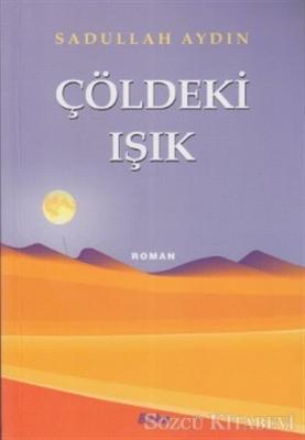 Sadullah Aydın - Çöldeki Işık   Sözcü Kitabevi