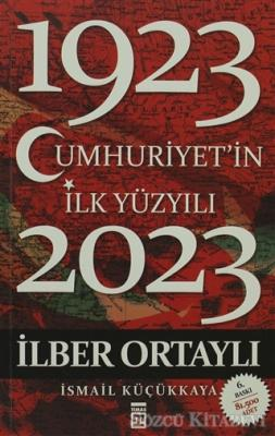 İlber Ortaylı - Cumhuriyet'in İlk Yüzyılı (1923 - 2023) | Sözcü Kitabevi