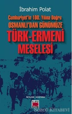 İbrahim Polat - Cumhuriyet'in 100. Yılına Doğru Osmanlı'dan Günümüze Türk-Ermeni Meselesi | Sözcü Kitabevi