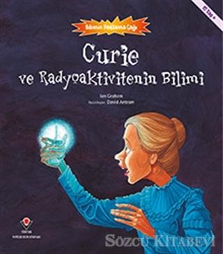 Curie ve Radyoaktivitenin Bilimi - Bilimin Patlama Çağı
