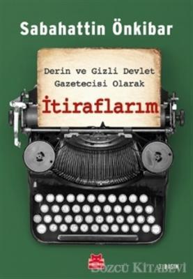 Sabahattin Önkibar - Derin ve Gizli Devlet Gazetecisi Olarak İtiraflarım | Sözcü Kitabevi