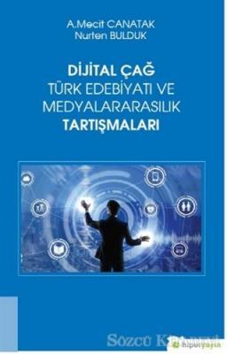 Dijital Çağ Türk Edebiyatı ve Medyalararasılık Tartışmaları