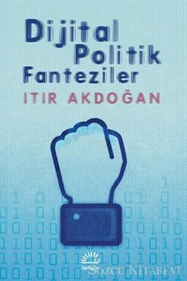 Itır Akdoğan - Dijital Politik Fanteziler | Sözcü Kitabevi