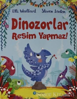 Elli Woollard - Dinozorlar Resim Yapamaz! | Sözcü Kitabevi