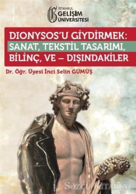 Dionysos'u Giydirmek : Sanat, Tekstil Tasarımı - Bilinç ve Dışındakiler
