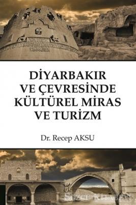 Diyarbakır ve Çevresinde Kültürel Miras ve Turizm