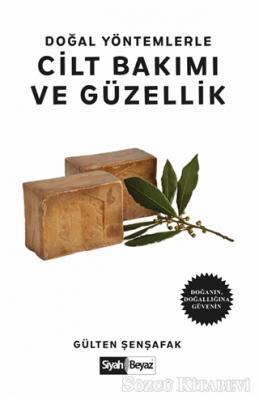 Gülten Şenşafak - Doğal Yöntemlerle Cilt Bakımı ve Güzellik | Sözcü Kitabevi