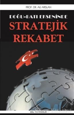 Doğu Batı Ekseninde Stratejik Rekabet