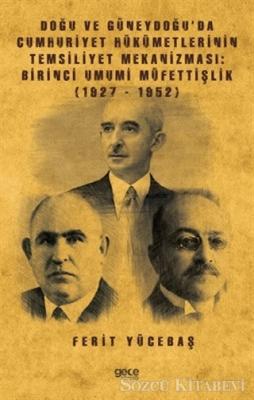 Ferit Yücebaş - Doğu ve Güneydoğu'da Cumhuriyet Hükümetlerinin Temsiliyet Mekanizması: Birinci Umumi Müfettişlik (1927-1952) | Sözcü Kitabevi