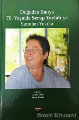 Doğudan Batıya 70. Yaşında Serap Yaylalı'ya Sunulan Yazılar