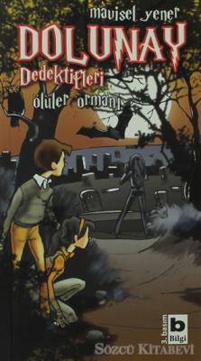 Mavisel Yener - Dolunay Dedektifleri - Ölüler Ormanı | Sözcü Kitabevi